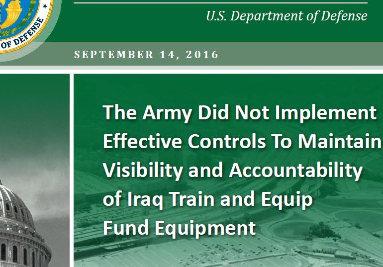 The Army Did Not Implement Effective Controls To Maintain Visibility and Accountability of Iraq Train and Equip Fund Equipment, September 14, 2016