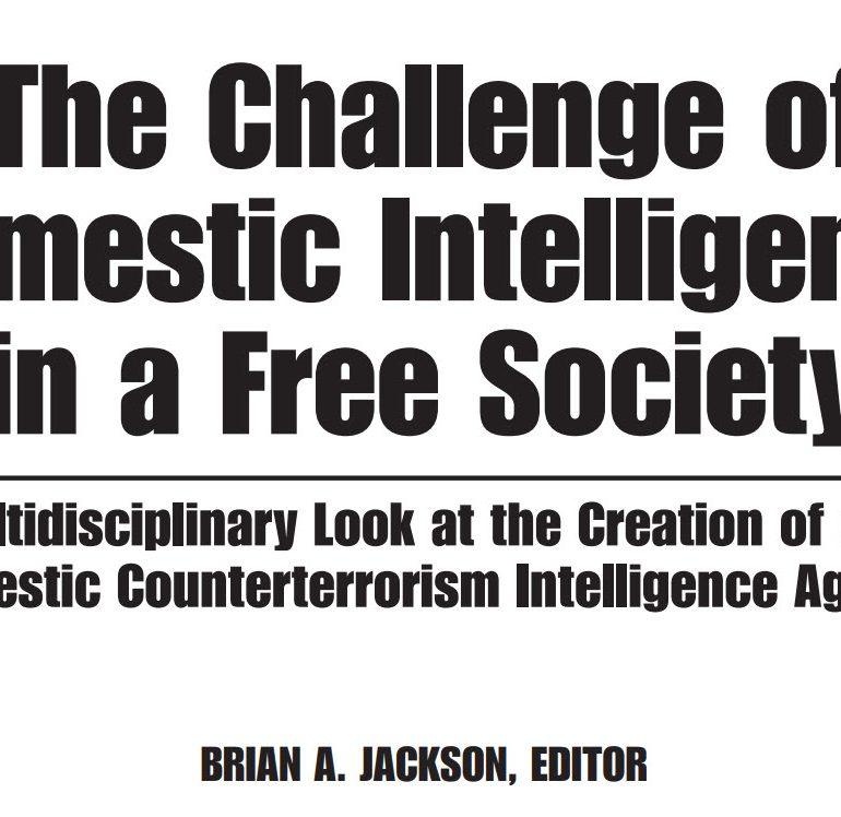 The Challenge of Domestic Intelligence in a Free Society. A Multidisciplinary Look at the Creation of a U.S. Domestic Counterterrorism Intelligence Agency, 2009