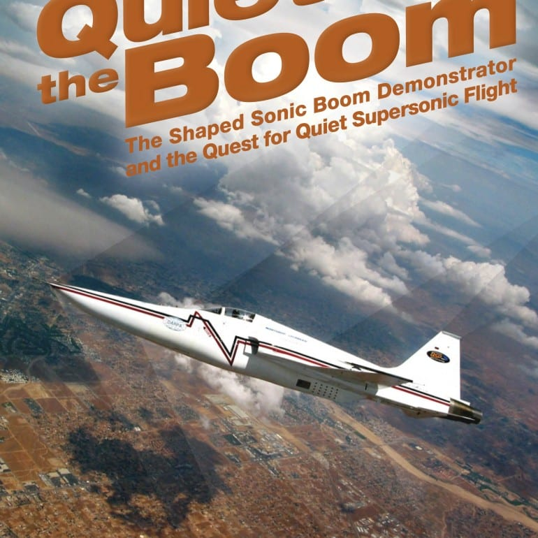Quieting the Boom: The Shaped Sonic Boom Demonstrator and the Quest for Quiet Supersonic Flight