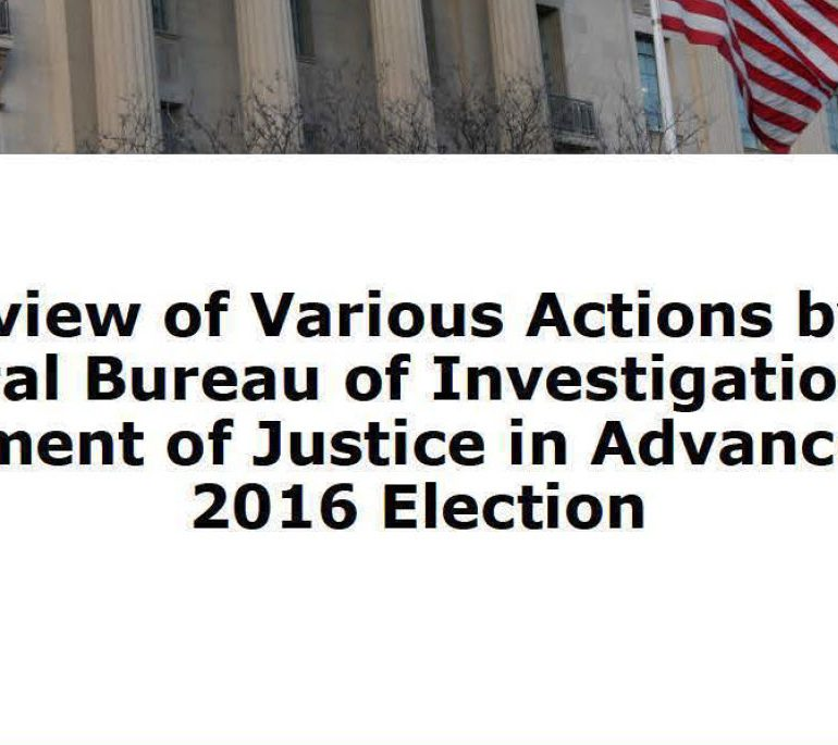 A Review of Various Actions by the Federal Bureau of Investigation and Department of Justice in Advance of the 2016 Election, June 2018